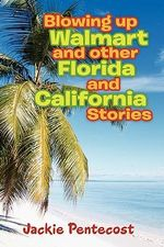 Blowing Up Walmart and Other Florida and California Stories - Jackie Pentecost