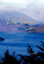 Discoveries : A Life Journey: A Collection of Poems and Short Stories - Elana Dorsey