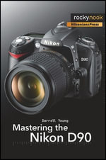 Mastering the Nikon D90 - Darrell Young