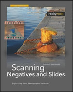 Scanning Negatives and Slides : Digitizing Your Photographic Archives - Sascha Steinhoff