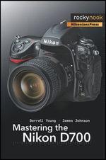 Mastering the Nikon D700 - Darrell Young