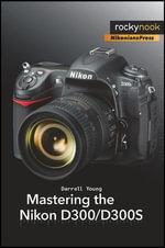 Mastering the Nikon D300/D300S - Darrell Young