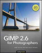 GIMP 2.6 for Photographers : Image Editing with Open Source Software - Klaus Goelker