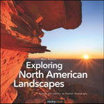 Exploring North American Landscapes : Visions and Lessons in Digital Photography - Marc Muench