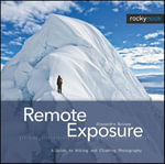 Remote Exposure : A Guide to Hiking and Climbing Photography - Alexandre Buisse