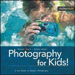 Photography for Kids! : A Fun Guide to Digital Photography - Michael Ebert