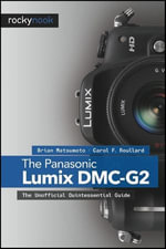 The Panasonic Lumix DMC-G2 : The Unofficial Quintessential Guide - Brian Matsumoto Ph. D