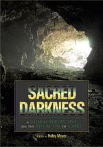 Sacred Darkness : A Global Perspective on the Ritual use of Caves - Holley Moyes