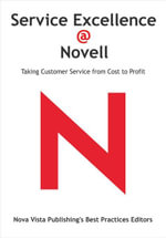 Service Excellence @ Novell : Taking Customer Service from Cost to Profit - Nova Vista Publishing's Best P Editors