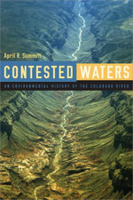 Contested Waters : An Environmental History of the Colorado River - April R. Summit
