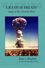Uranium Frenzy : Saga of the Nuclear West - Raye Ringholz