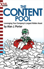 The Content Pool : Leveraging Your Company's Largest Hidden Asset - Alan J. Porter