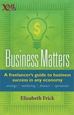 Business Matters : A freelancer's guide to business success in any economy - Elizabeth Frick