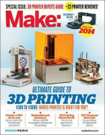 Make : Ultimate Guide to 3D Printing 2014 - Mark Frauenfelder