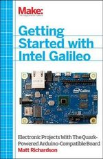 Getting Started with Intel Galileo - Matt Richardson