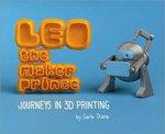 LEO the Maker Prince : Journeys in 3D Printing - Carla Diana
