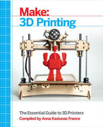 Make : 3D Printing: The Essential Guide to 3D Printers - Anna Kaziunas France
