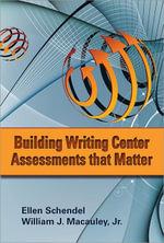 Building Writing Center Assessments That Matter - Ellen Schendel