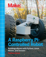 Make a Raspberry Pi-Controlled Robot : Building a Rover with Python, Linux, Motors, and Sensors - Wolfram Donat