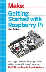 Getting Started with Raspberry Pi : Electronic Projects with the Low-Cost Pocket-Sized Computer - Matt Richardson