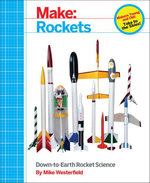 Make : Rockets: Down-To-Earth Rocket Science - Mike Westerfield