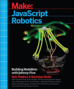 Make : JavaScript Robotics: Building NodeBots with Johnny-Five, Raspberry Pi, Arduino, and BeagleBone - Backstop Media