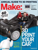 Make : Technology on Your Time Volume 42: 3D Printer Buyer's Guide - Jason Babler