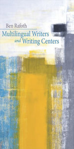 Multilingual Writers and Writing Centers - Ben Rafoth