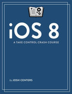 iOS 8 : A Take Control Crash Course - Josh Centers