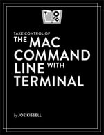 Take Control of the Mac Command Line with Terminal - Joe Kissell