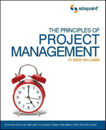 The Principles of Project Management (SitePoint : Project Management): Project Management) - Meri Williams
