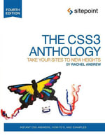 The CSS3 Anthology : Take Your Sites to New Heights - Rachel Andrew