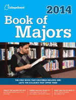Book of Majors 2014 : The Only Book That Describes Majors in Depth and Lists the Colleges That Offer Them - The College Board