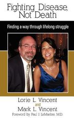 Fighting Disease, Not Death : Finding a Way Through Lifelong Struggle - Lorie L Vincent