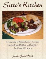 Sitto's Kitchen : A Treasury of Syrian Family Recipes Taught from Mother to Daughter for Over 100 Years - Janice Jweid Reed