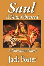 Saul : A Man Obsessed - A Christian Novel - Jack Foster