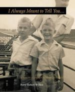 I Always Meant to Tell You... : Letters to a Younger Brother (Deceased) - Perry Robert Wilkes