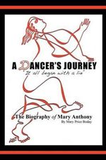 A Dancer's Journey : It All Began with a Lie the Biography of Mary Anthony - Mary Price Boday