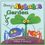 Jimmy's Alphabet Garden : 2nd Edition for Ironware, Tinware, Wood, Etc. with... - Jr. William N. Brown