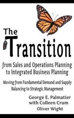The Transition from Sales and Operations Planning to Integrated Business Planning - George E. Palmatier