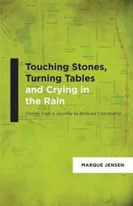 Touching Stones, Turning Tables and Crying in the Rain - Marque M Jensen