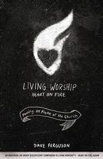 Living Worship Heart on Fire : Fanning the Flame of the Church - Dave Ferguson