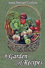 A Garden of Recipes - Anne Stewart Coldren
