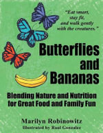 Butterflies and Bananas : Blending Nature and Nutrition for Great Food and Family Fun - Marilyn Robinowitz