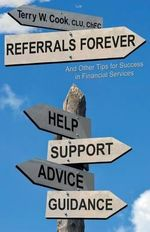 Referrals Forever : And Other Tips for Success in Financial Services - Clu Chfc Cook, Terry