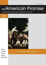 The American Promise, Value Edition, Volume I : A History of the United States: To 1877 - University James L Roark