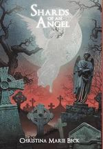 Shards of an Angel - Christina Marie Beck