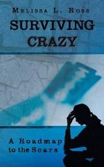 Surviving Crazy : A Roadmap to the Scars - Melissa L. Ross