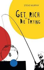 Get Rich or Die Trying - Steve Murphy