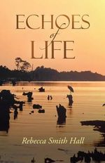 Echoes of Life - Rebecca Smith Hall